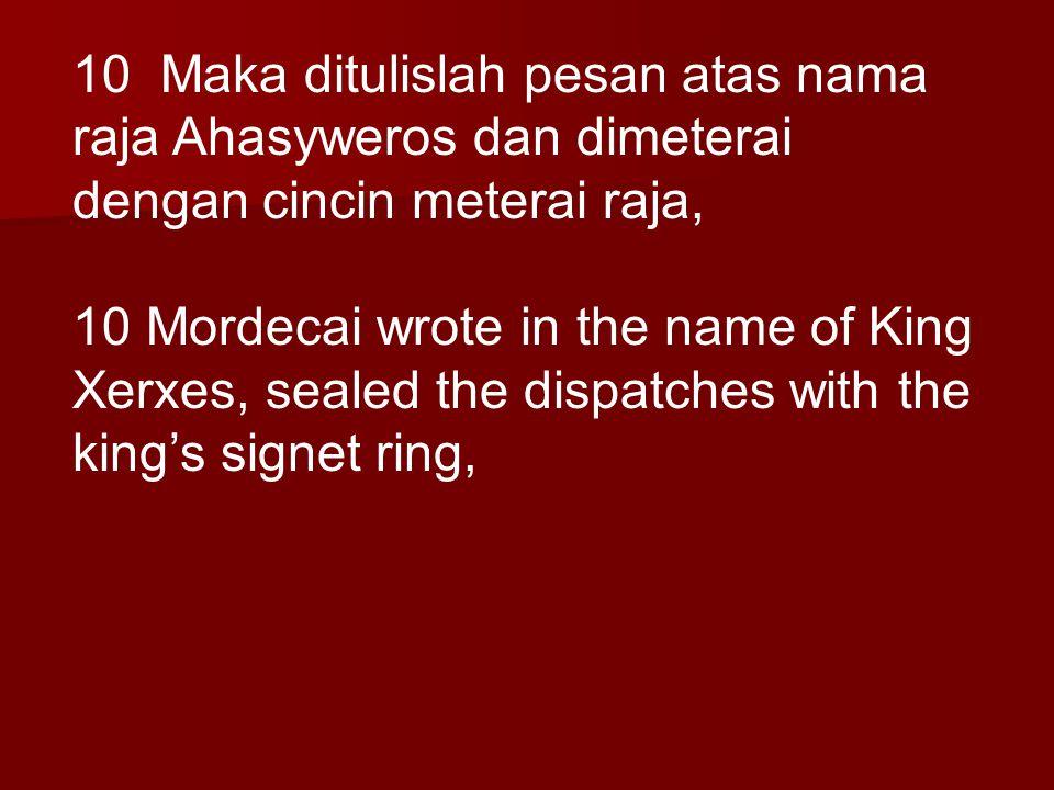 10 Maka ditulislah pesan atas nama raja Ahasyweros dan dimeterai dengan cincin meterai raja,