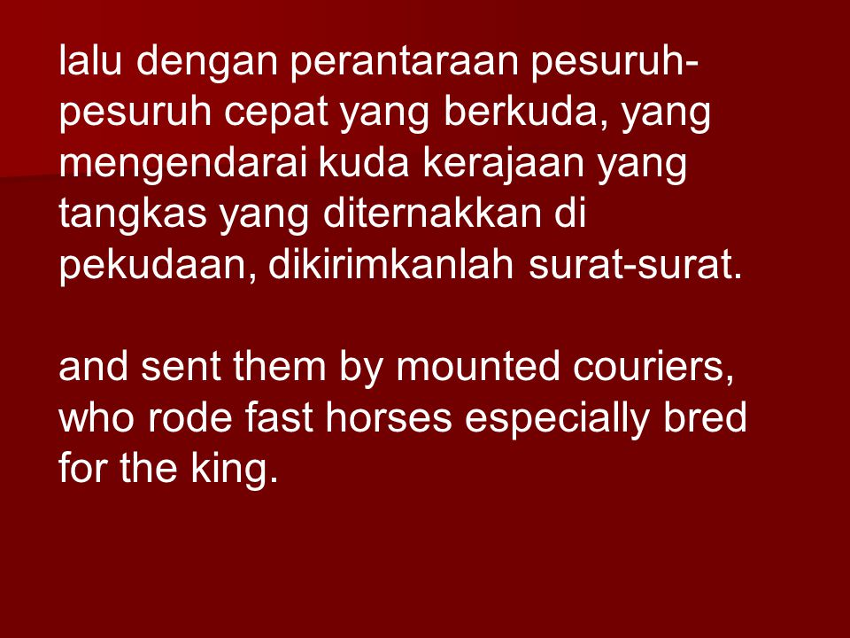 lalu dengan perantaraan pesuruh-pesuruh cepat yang berkuda, yang mengendarai kuda kerajaan yang tangkas yang diternakkan di pekudaan, dikirimkanlah surat-surat.