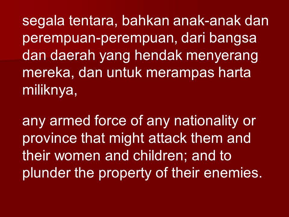 segala tentara, bahkan anak-anak dan perempuan-perempuan, dari bangsa dan daerah yang hendak menyerang mereka, dan untuk merampas harta miliknya,
