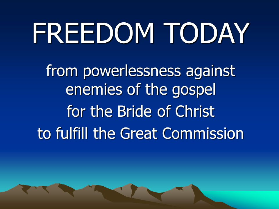 FREEDOM TODAY for the Bride of Christ to fulfill the Great Commission