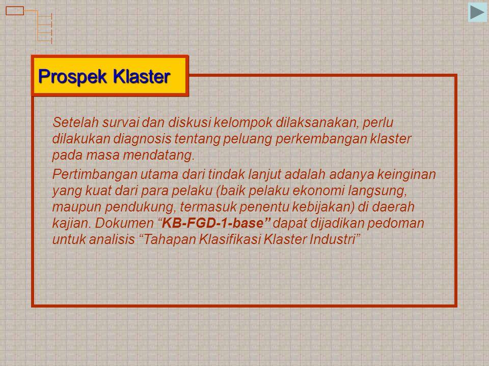 Prospek Klaster Setelah survai dan diskusi kelompok dilaksanakan, perlu dilakukan diagnosis tentang peluang perkembangan klaster pada masa mendatang.