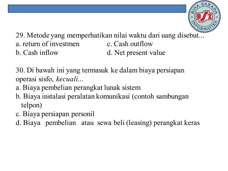 29. Metode yang memperhatikan nilai waktu dari uang disebut. a