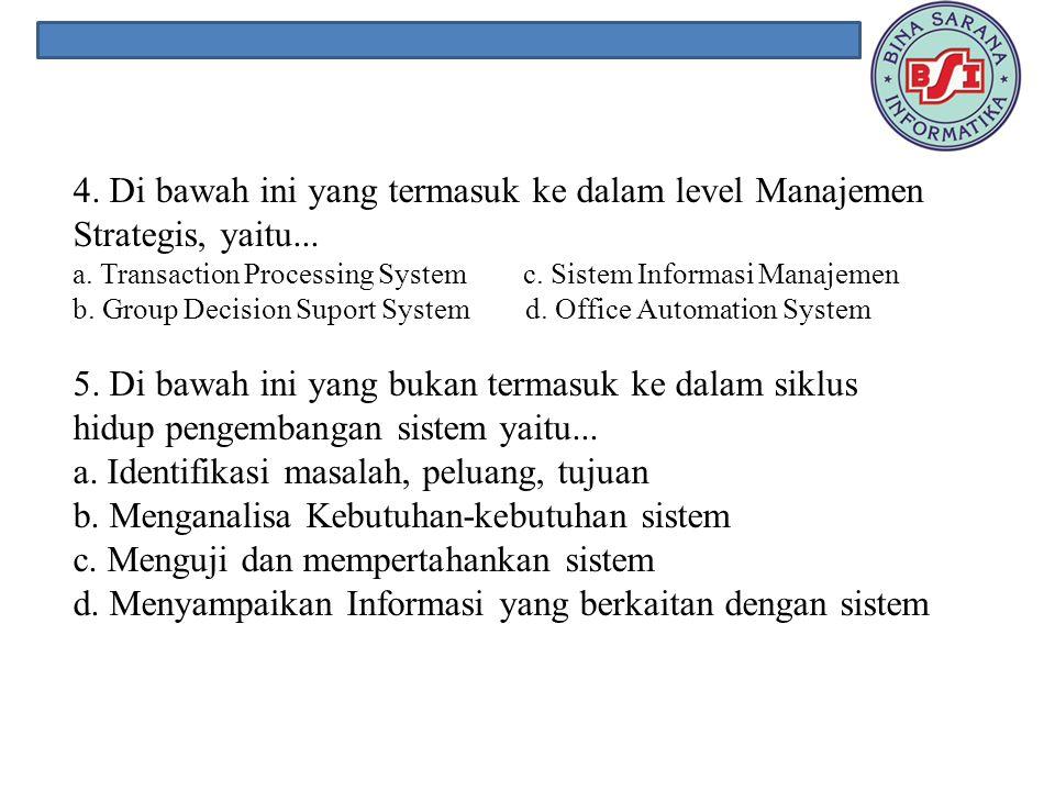 4. Di bawah ini yang termasuk ke dalam level Manajemen Strategis, yaitu...