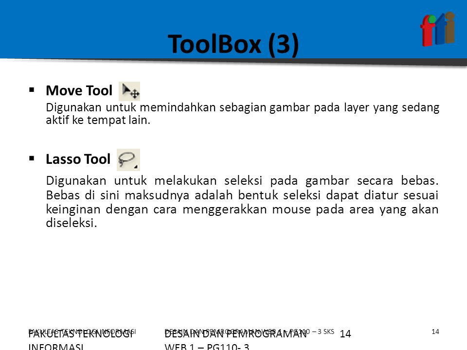 ToolBox (3) Move Tool. Digunakan untuk memindahkan sebagian gambar pada layer yang sedang aktif ke tempat lain.