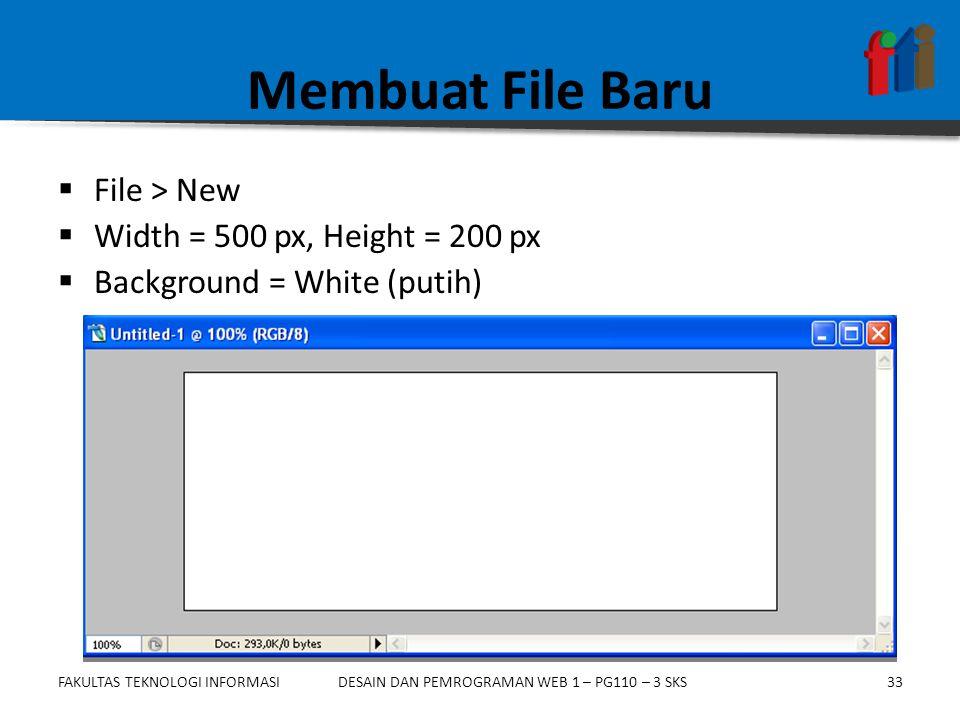 Membuat File Baru File > New Width = 500 px, Height = 200 px