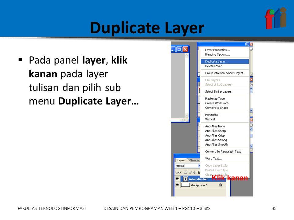 Duplicate Layer Pada panel layer, klik kanan pada layer tulisan dan pilih sub menu Duplicate Layer…