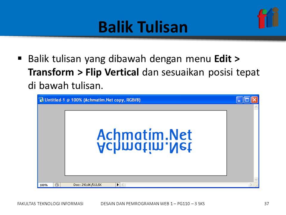 Balik Tulisan Balik tulisan yang dibawah dengan menu Edit > Transform > Flip Vertical dan sesuaikan posisi tepat di bawah tulisan.