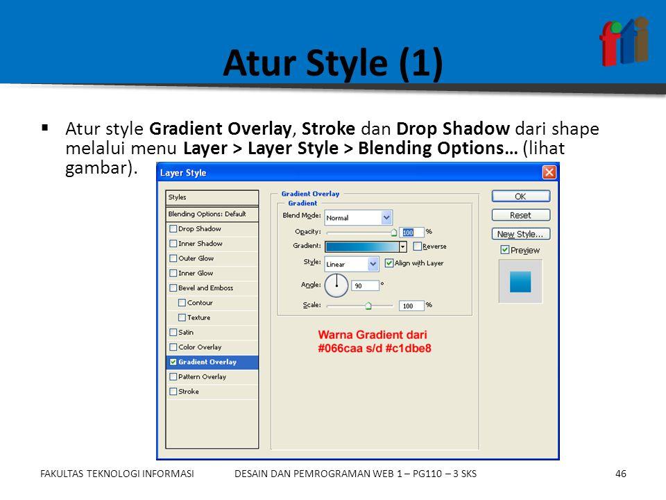 Atur Style (1) Atur style Gradient Overlay, Stroke dan Drop Shadow dari shape melalui menu Layer > Layer Style > Blending Options… (lihat gambar).