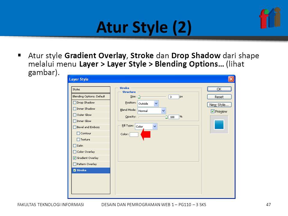 Atur Style (2) Atur style Gradient Overlay, Stroke dan Drop Shadow dari shape melalui menu Layer > Layer Style > Blending Options… (lihat gambar).