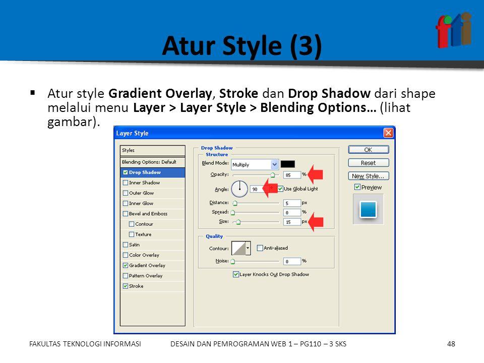 Atur Style (3) Atur style Gradient Overlay, Stroke dan Drop Shadow dari shape melalui menu Layer > Layer Style > Blending Options… (lihat gambar).