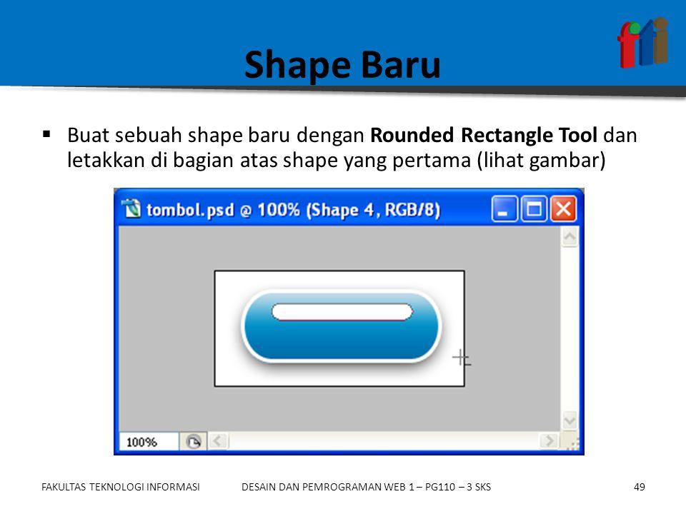 Shape Baru Buat sebuah shape baru dengan Rounded Rectangle Tool dan letakkan di bagian atas shape yang pertama (lihat gambar)