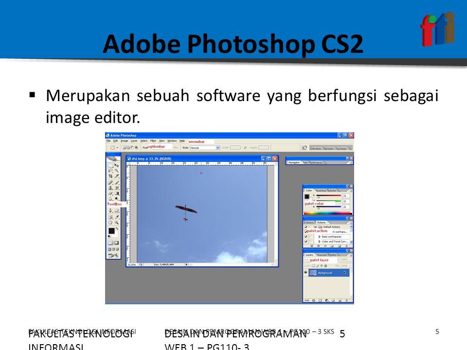 Adobe Photoshop CS2 Merupakan sebuah software yang berfungsi sebagai image editor. FAKULTAS TEKNOLOGI INFORMASI.
