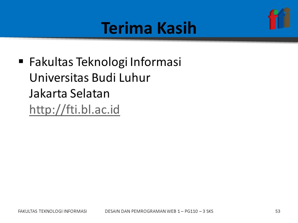 Terima Kasih Fakultas Teknologi Informasi Universitas Budi Luhur Jakarta Selatan http://fti.bl.ac.id.