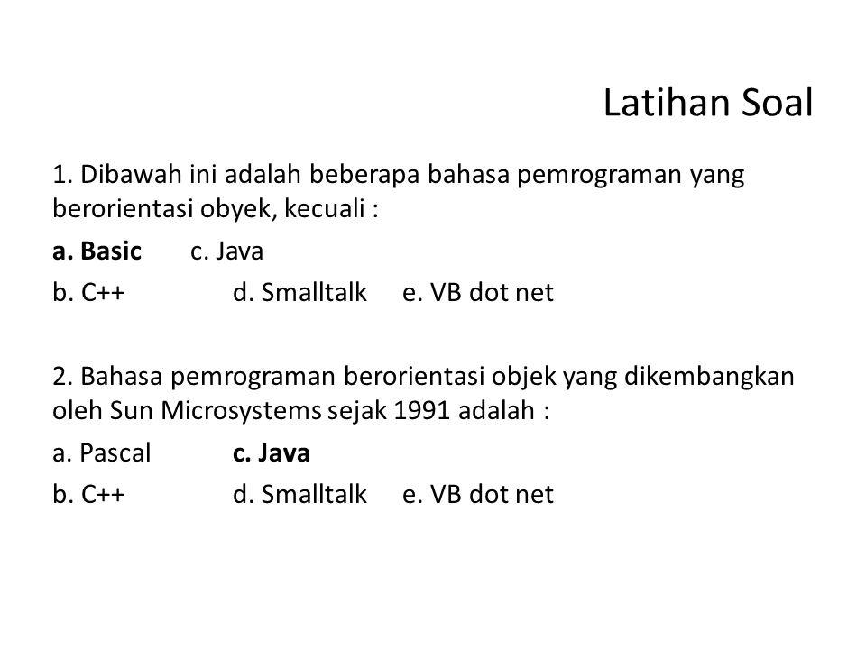 Latihan Soal 1. Dibawah ini adalah beberapa bahasa pemrograman yang berorientasi obyek, kecuali : a. Basic c. Java.