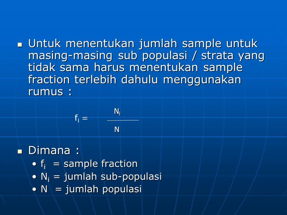 Untuk menentukan jumlah sample untuk masing-masing sub populasi / strata yang tidak sama harus menentukan sample fraction terlebih dahulu menggunakan rumus :