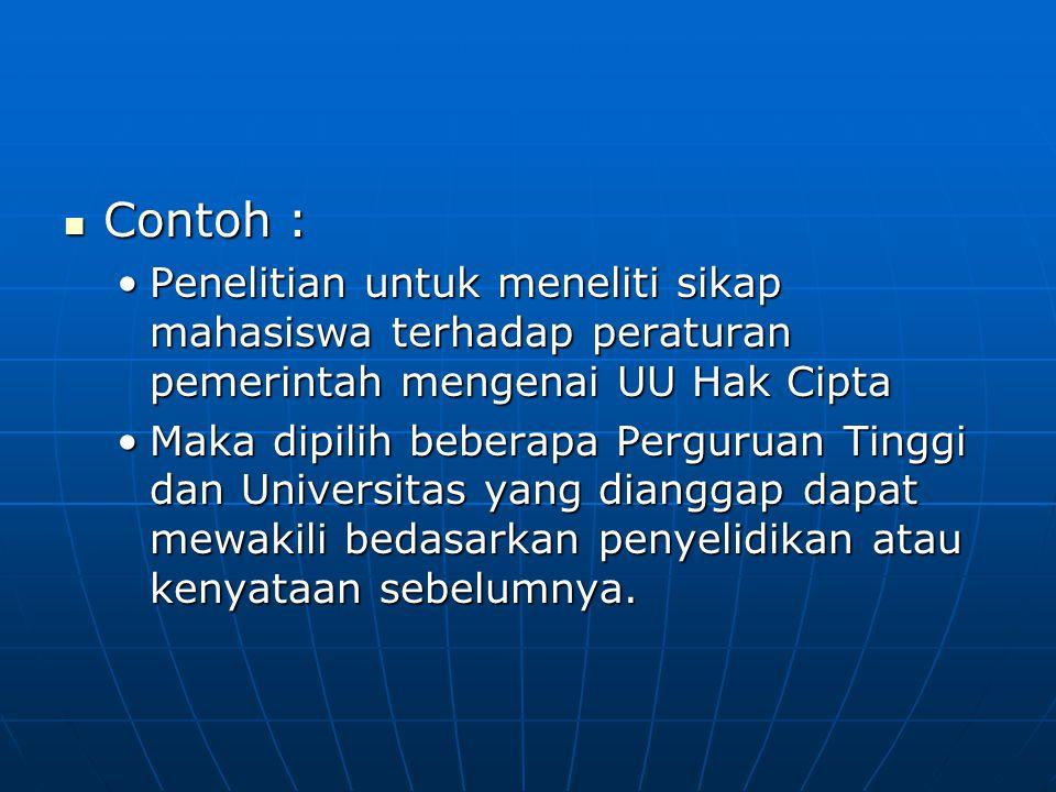 Contoh : Penelitian untuk meneliti sikap mahasiswa terhadap peraturan pemerintah mengenai UU Hak Cipta.