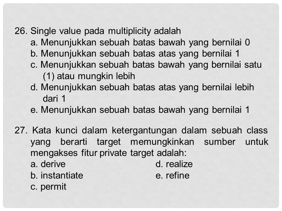 26. Single value pada multiplicity adalah