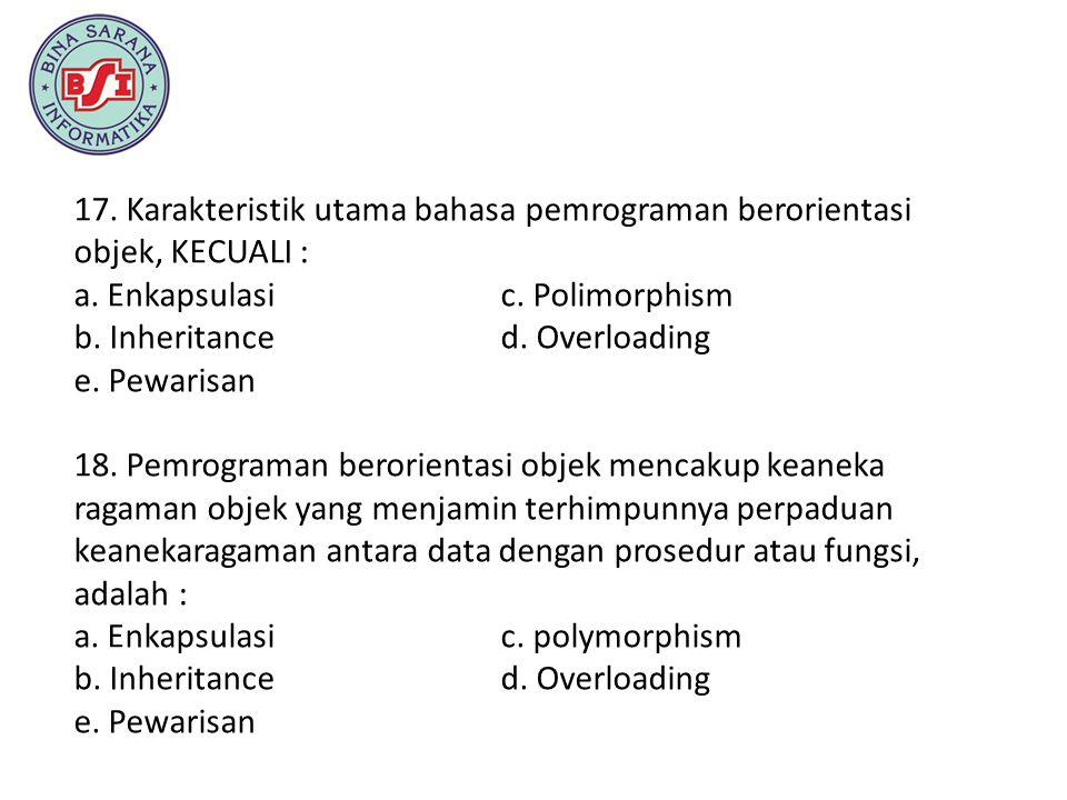17. Karakteristik utama bahasa pemrograman berorientasi objek, KECUALI :