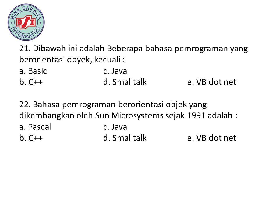 21. Dibawah ini adalah Beberapa bahasa pemrograman yang berorientasi obyek, kecuali :