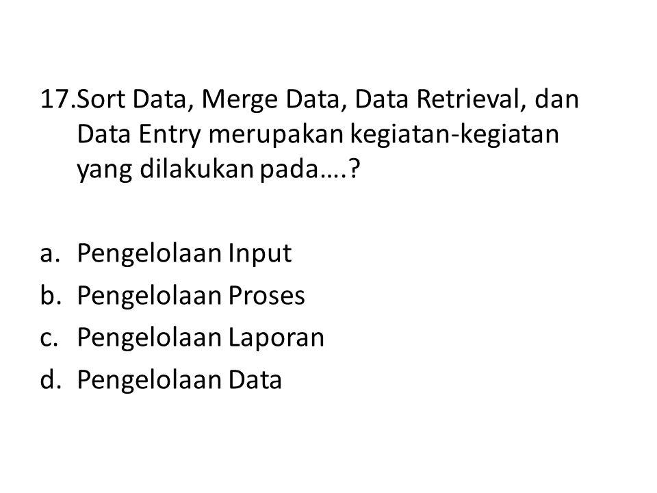 Sort Data, Merge Data, Data Retrieval, dan Data Entry merupakan kegiatan-kegiatan yang dilakukan pada….