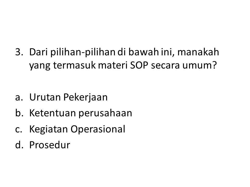 Dari pilihan-pilihan di bawah ini, manakah yang termasuk materi SOP secara umum