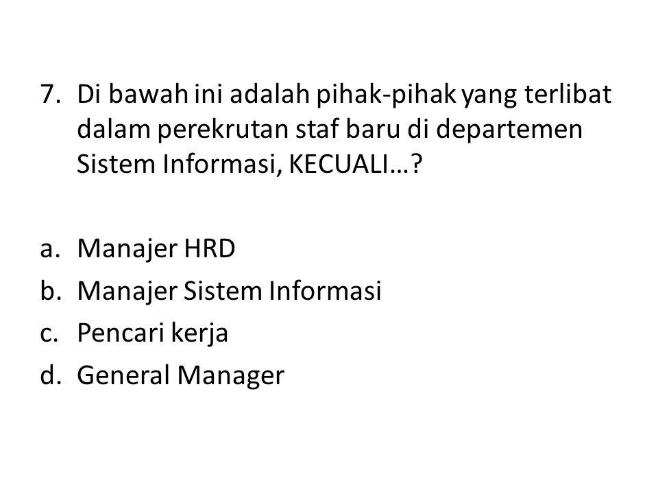 Di bawah ini adalah pihak-pihak yang terlibat dalam perekrutan staf baru di departemen Sistem Informasi, KECUALI…