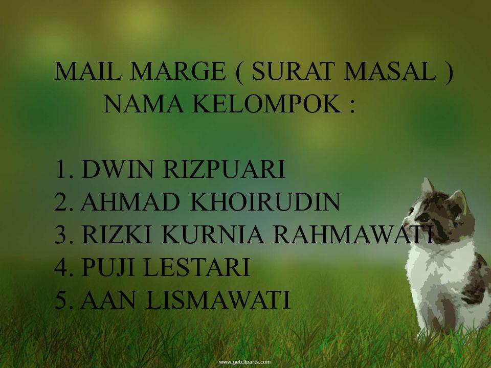 MAIL MARGE ( SURAT MASAL ). NAMA KELOMPOK. :. 1. DWIN RIZPUARI. 2