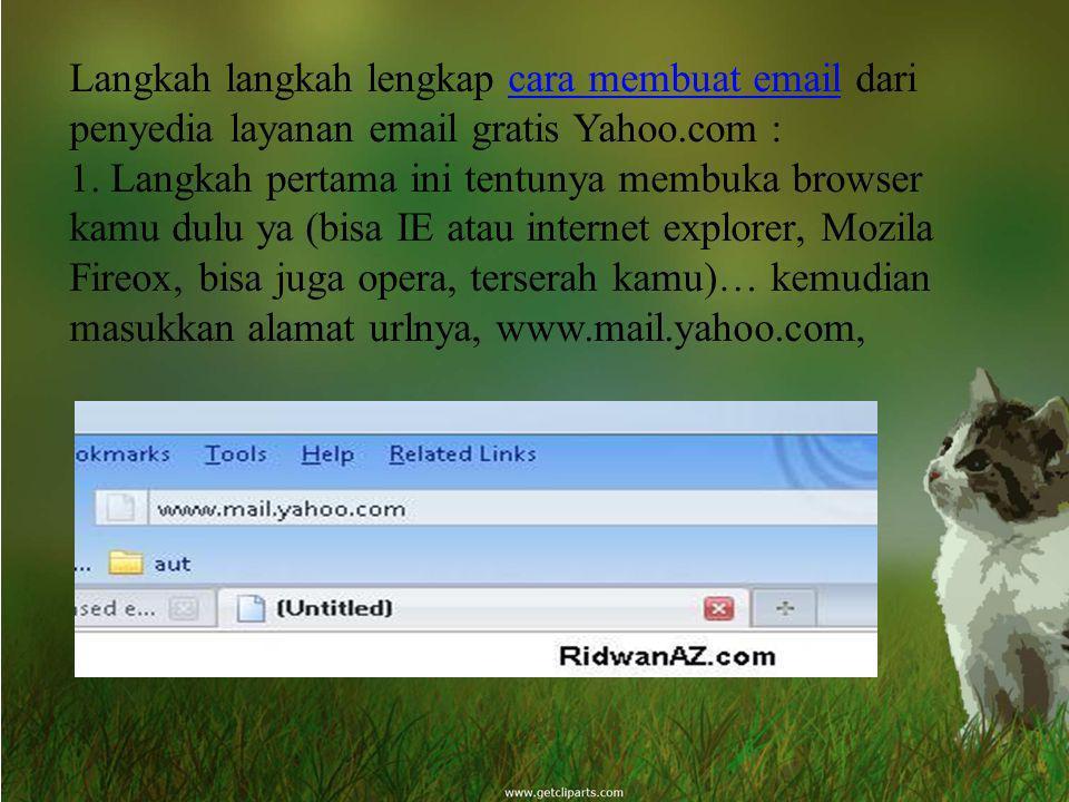 Langkah langkah lengkap cara membuat email dari penyedia layanan email gratis Yahoo.com : 1.