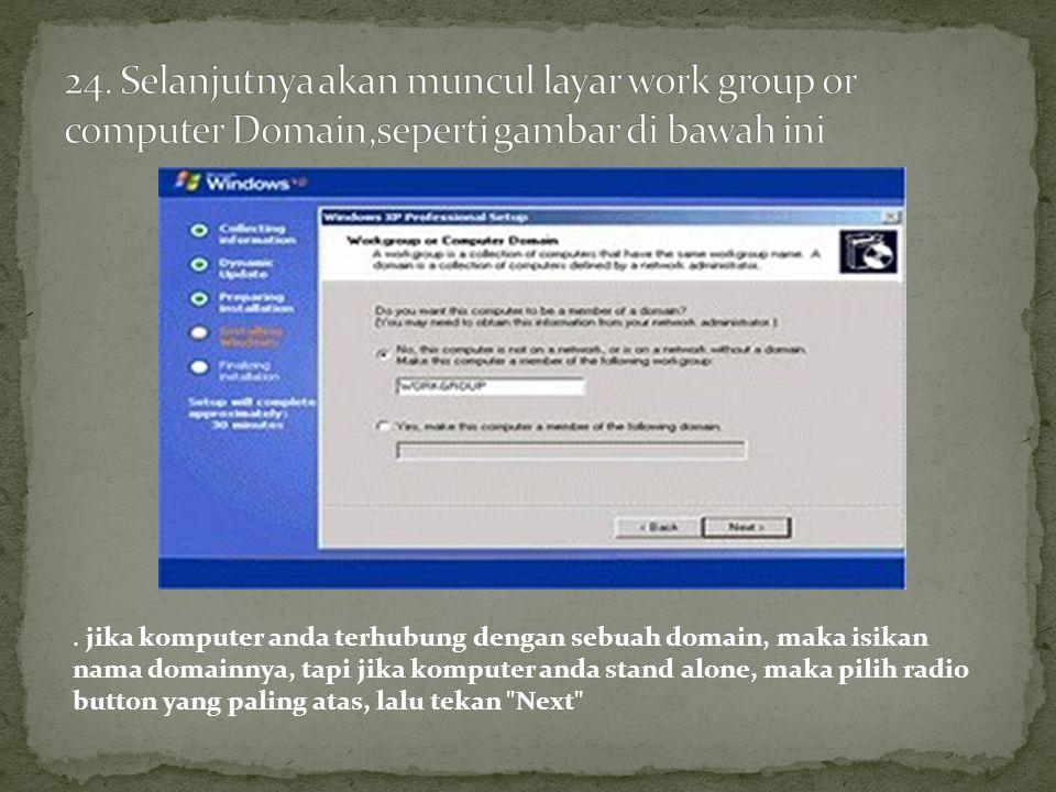 24. Selanjutnya akan muncul layar work group or computer Domain,seperti gambar di bawah ini
