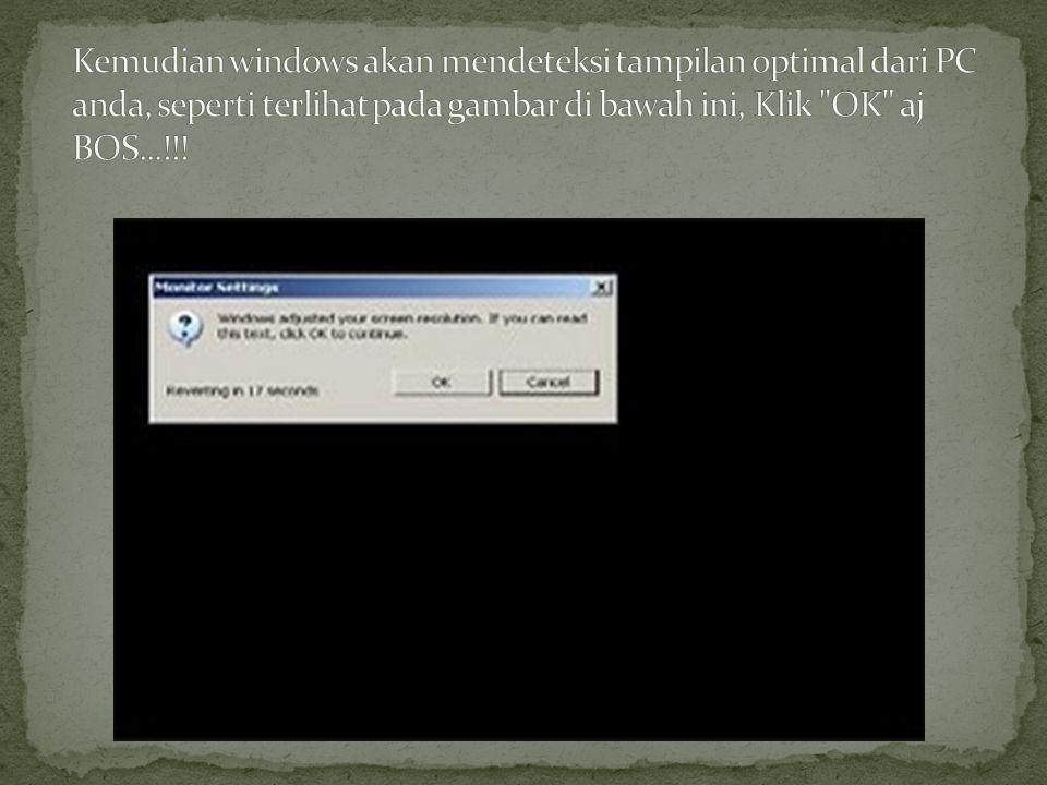 Kemudian windows akan mendeteksi tampilan optimal dari PC anda, seperti terlihat pada gambar di bawah ini, Klik OK aj BOS...!!!