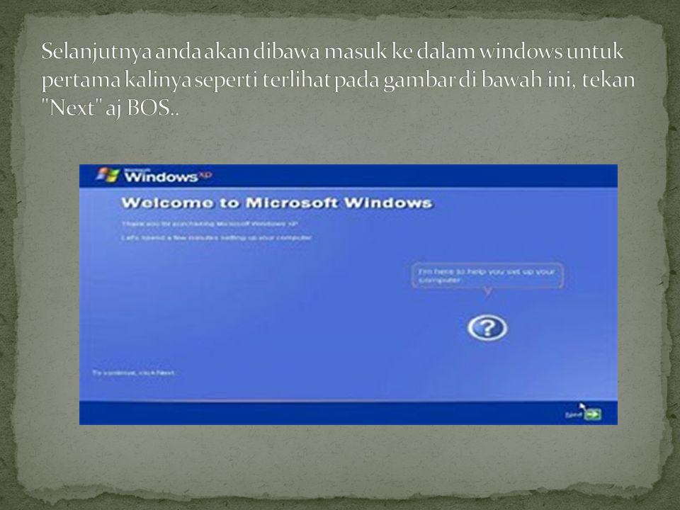 Selanjutnya anda akan dibawa masuk ke dalam windows untuk pertama kalinya seperti terlihat pada gambar di bawah ini, tekan Next aj BOS..