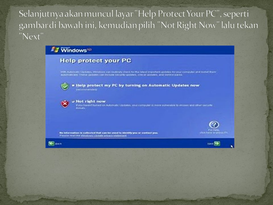 Selanjutnya akan muncul layar Help Protect Your PC , seperti gambar di bawah ini, kemudian pilih Not Right Now lalu tekan Next