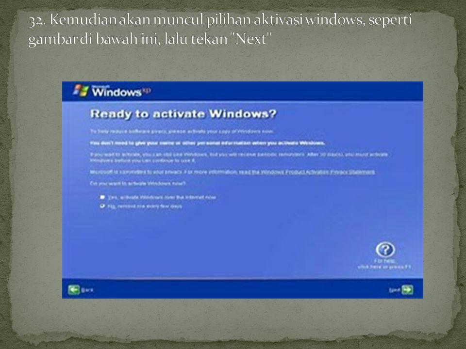 32. Kemudian akan muncul pilihan aktivasi windows, seperti gambar di bawah ini, lalu tekan Next