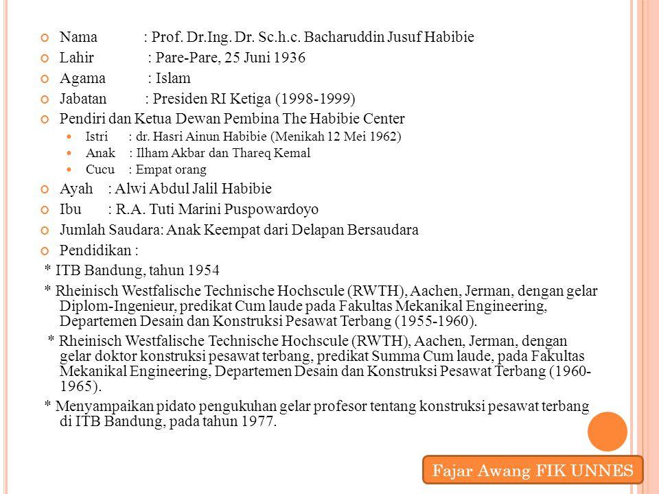 Nama : Prof. Dr.Ing. Dr. Sc.h.c. Bacharuddin Jusuf Habibie