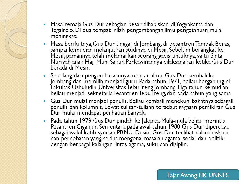 Masa remaja Gus Dur sebagian besar dihabiskan di Yogyakarta dan Tegalrejo. Di dua tempat inilah pengembangan ilmu pengetahuan mulai meningkat.