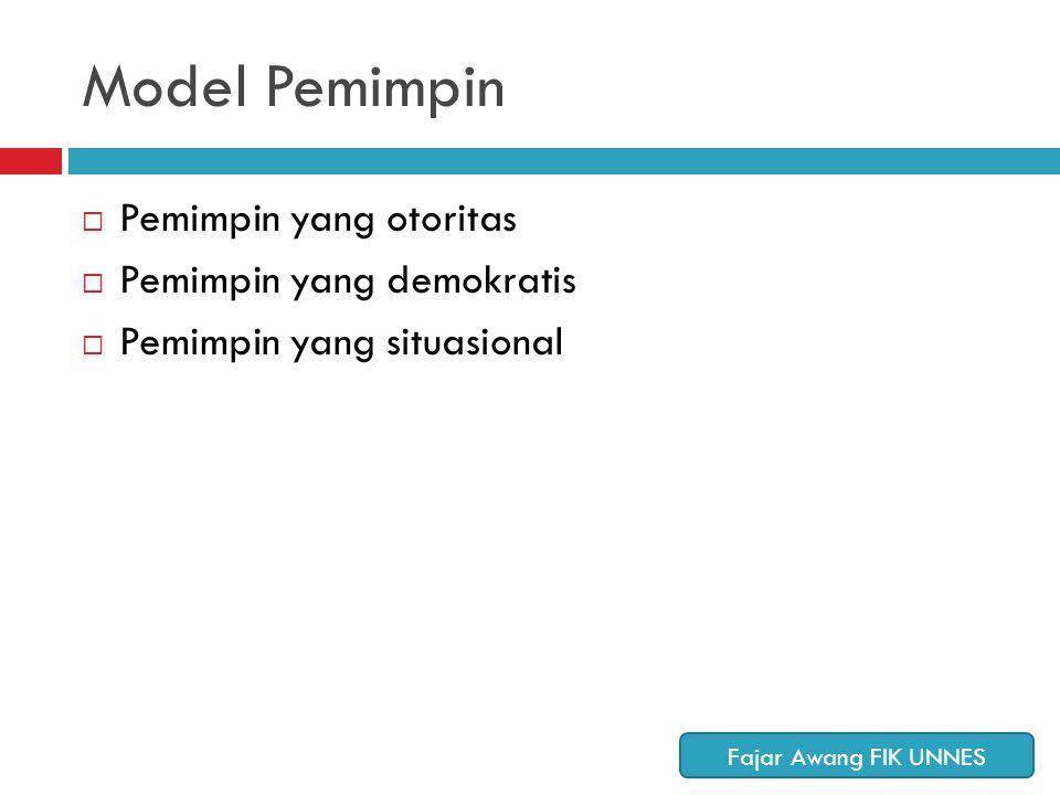 Model Pemimpin Pemimpin yang otoritas Pemimpin yang demokratis