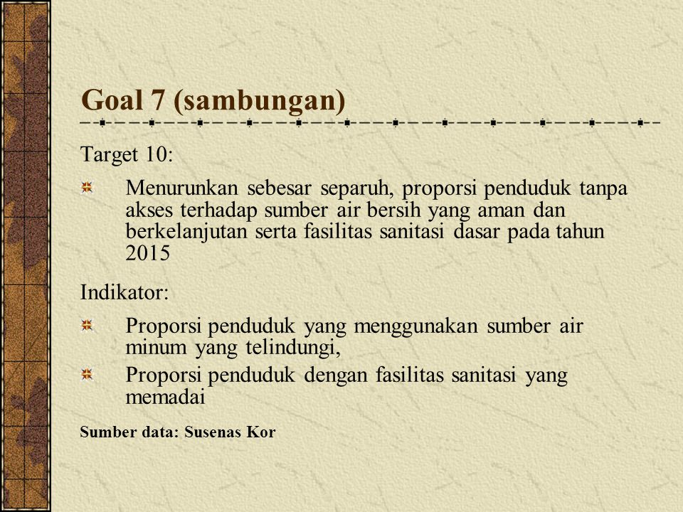 Goal 7 (sambungan) Target 10: