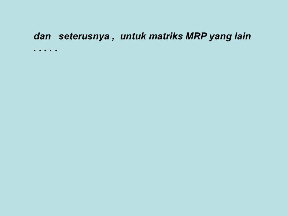 dan seterusnya , untuk matriks MRP yang lain . . . . .