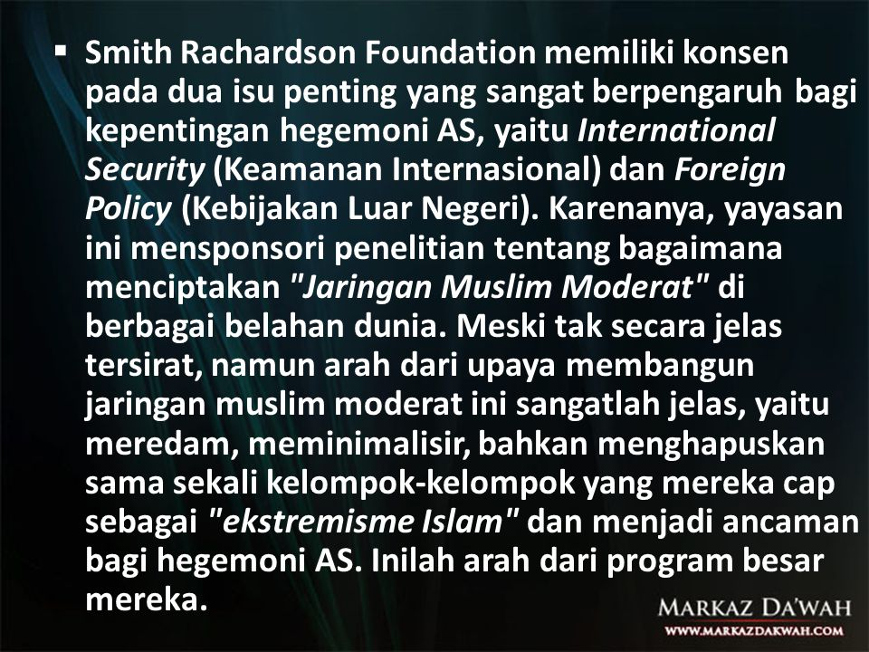 Smith Rachardson Foundation memiliki konsen pada dua isu penting yang sangat berpengaruh bagi kepentingan hegemoni AS, yaitu International Security (Keamanan Internasional) dan Foreign Policy (Kebijakan Luar Negeri).