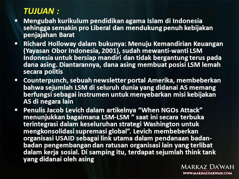 TUJUAN : Mengubah kurikulum pendidikan agama Islam di Indonesia sehingga semakin pro Liberal dan mendukung penuh kebijakan penjajahan Barat.