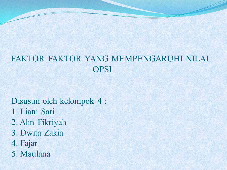 FAKTOR FAKTOR YANG MEMPENGARUHI NILAI OPSI Disusun oleh kelompok 4 : 1.
