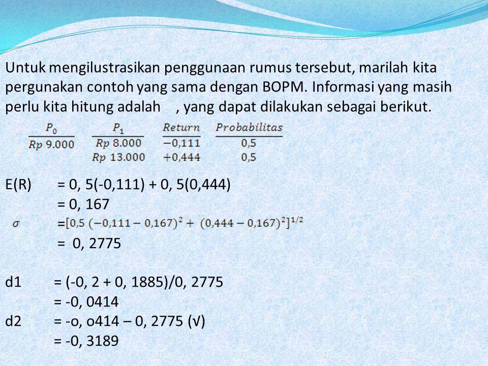Untuk mengilustrasikan penggunaan rumus tersebut, marilah kita pergunakan contoh yang sama dengan BOPM. Informasi yang masih perlu kita hitung adalah , yang dapat dilakukan sebagai berikut.