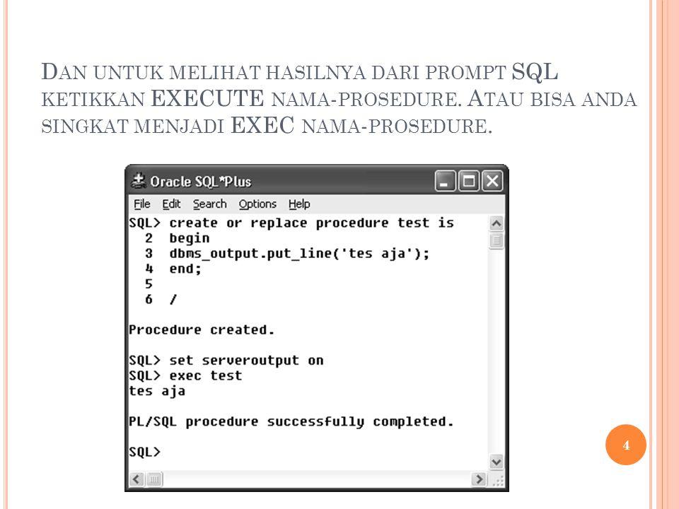 Dan untuk melihat hasilnya dari prompt SQL ketikkan EXECUTE nama-prosedure.