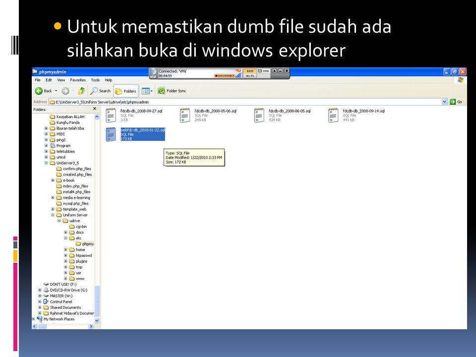 Untuk memastikan dumb file sudah ada silahkan buka di windows explorer