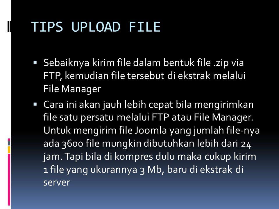 TIPS UPLOAD FILE Sebaiknya kirim file dalam bentuk file .zip via FTP, kemudian file tersebut di ekstrak melalui File Manager.