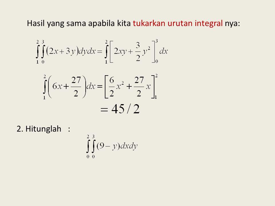 Hasil yang sama apabila kita tukarkan urutan integral nya: 2