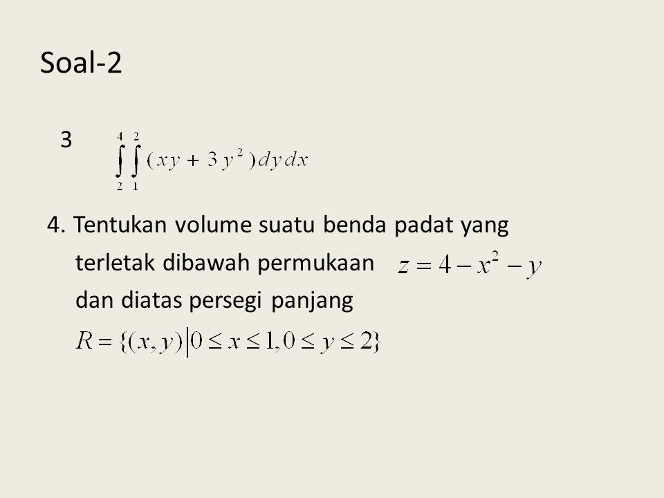 Soal-2 3 4. Tentukan volume suatu benda padat yang