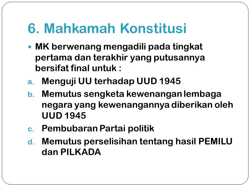 6. Mahkamah Konstitusi MK berwenang mengadili pada tingkat pertama dan terakhir yang putusannya bersifat final untuk :