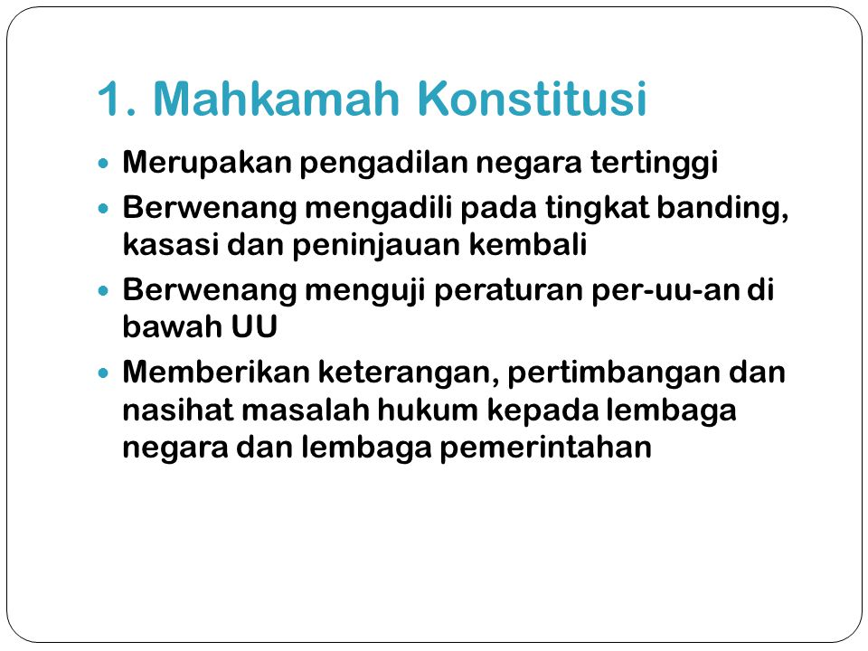 1. Mahkamah Konstitusi Merupakan pengadilan negara tertinggi