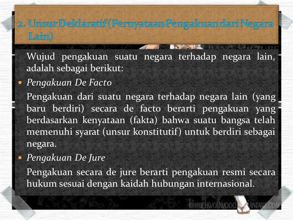 2. Unsur Deklaratif (Pernyataan Pengakuan dari Negara Lain)
